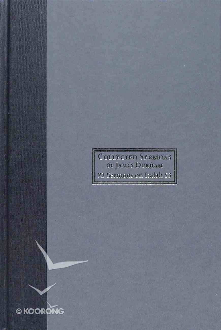 Collected Sermons of James Durham #02: 72 Sermons on Isaiah 53, Christ Crucified Or the Marrow of the Gospel Hardback