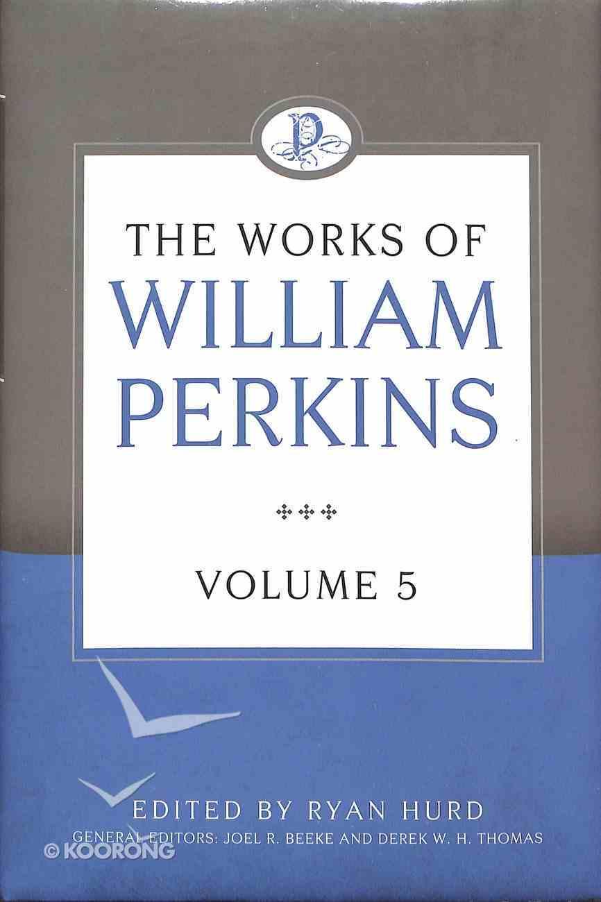 The Works of William Perkins (Vol 5) Hardback