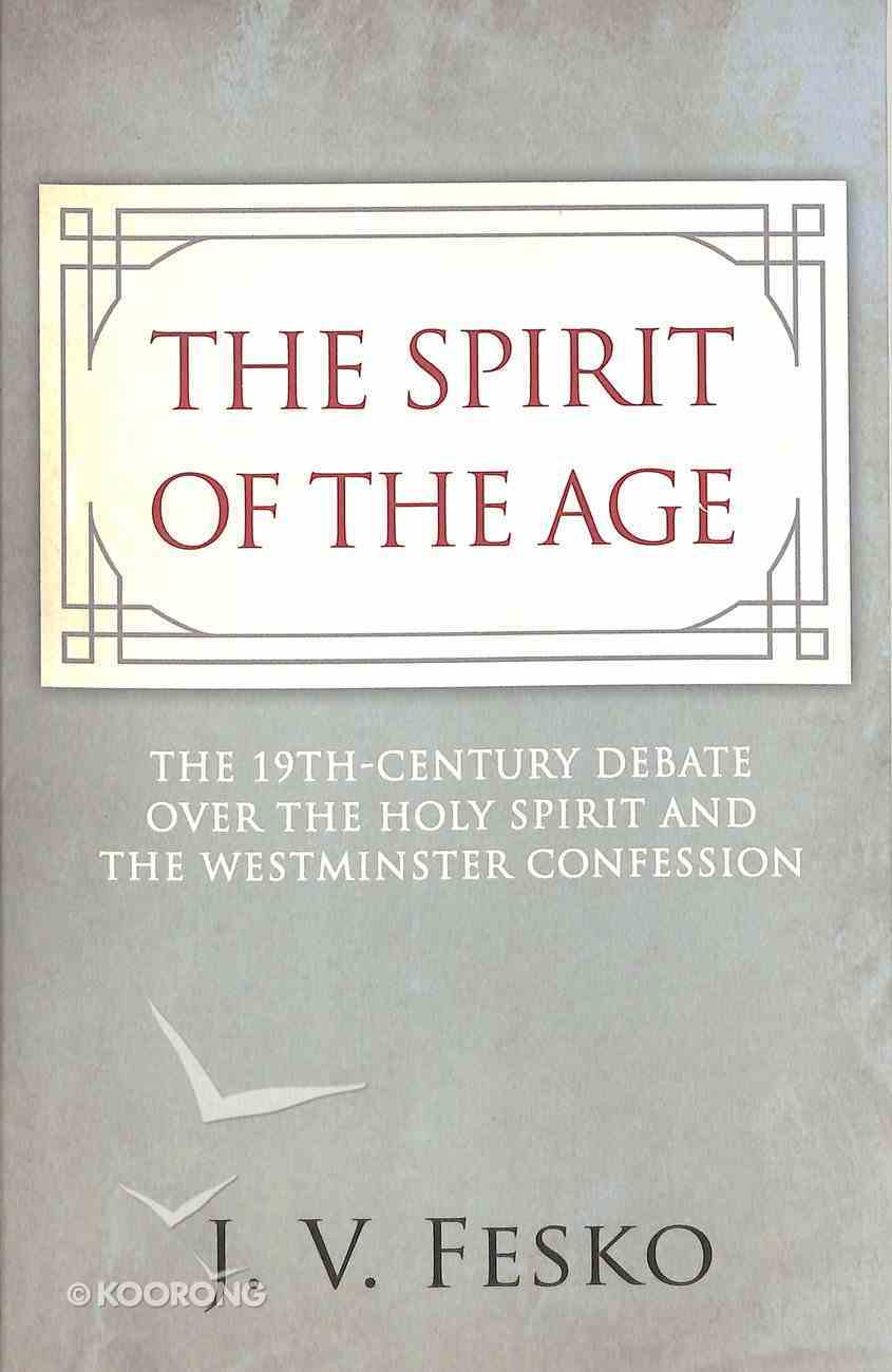 The Spirit of the Age: The 19Th Century Debate Over the Holy Spirit and the Westminster Confession Paperback