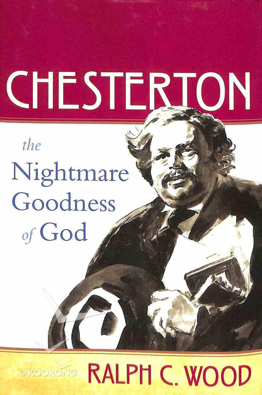 Chesterton: The Nightmare Goodness of God Hardback