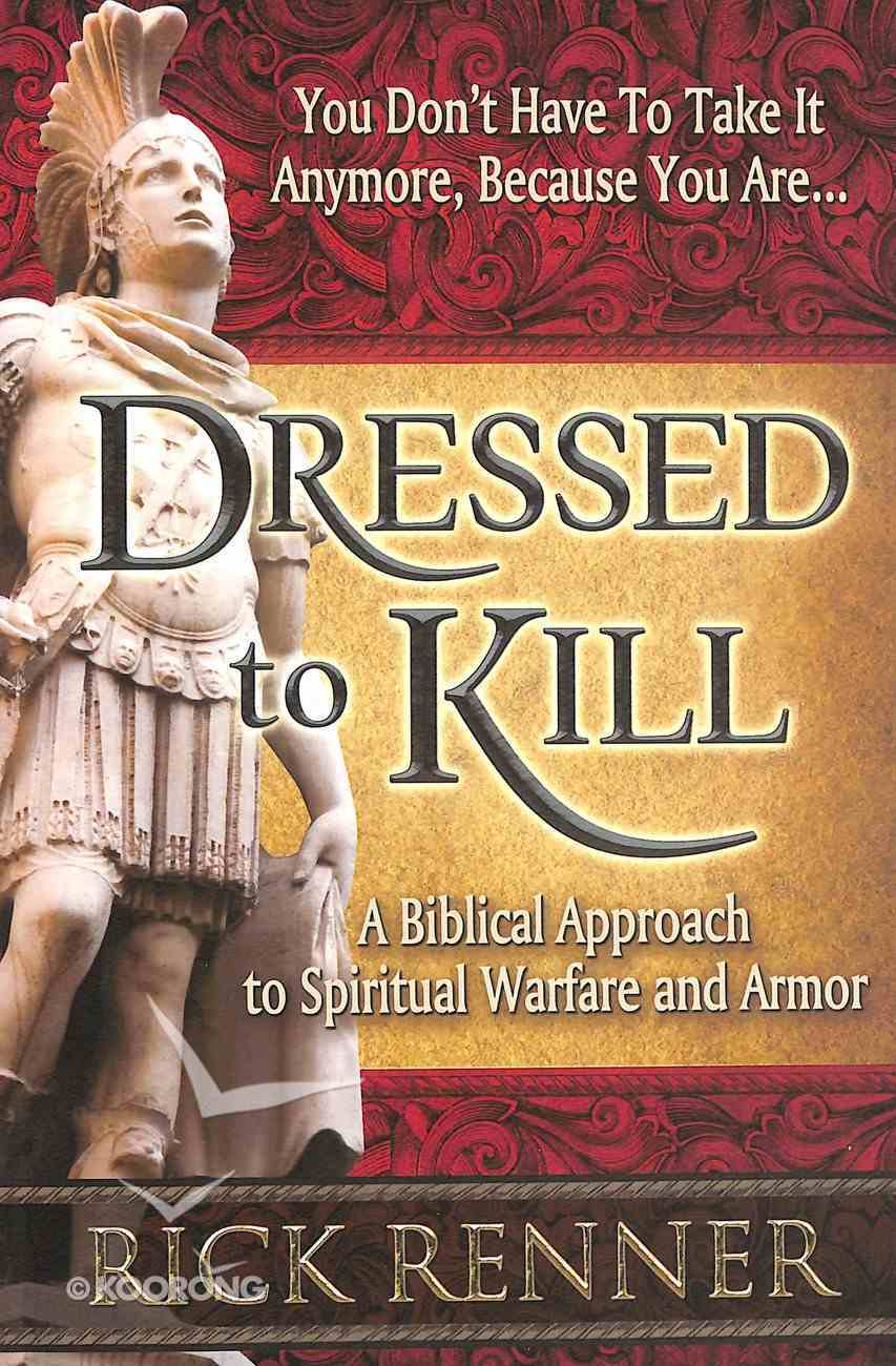 Dressed to Kill: A Biblical Approach to Spiritual Warfare and Armor Paperback
