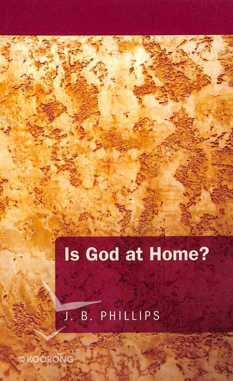 Is God At Home? (J B Phillips Classics Series) Paperback