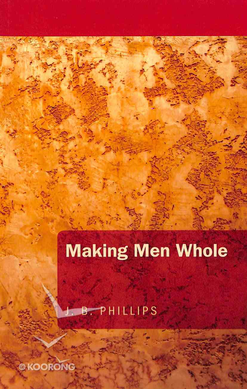 Making Men Whole (J B Phillips Classics Series) Paperback