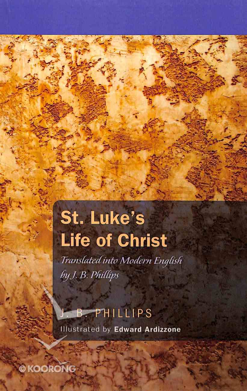 St Luke's Life of Christ: Translated Into English By J B Phillips (J B Phillips Classics Series) Paperback