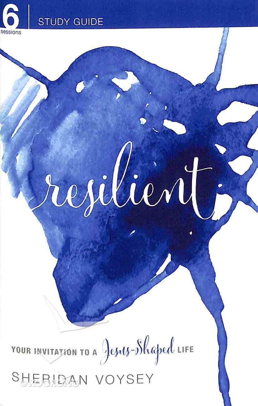 Resilient: Your Invitation to a Jesus-Shaped Life (Study Guide) Paperback