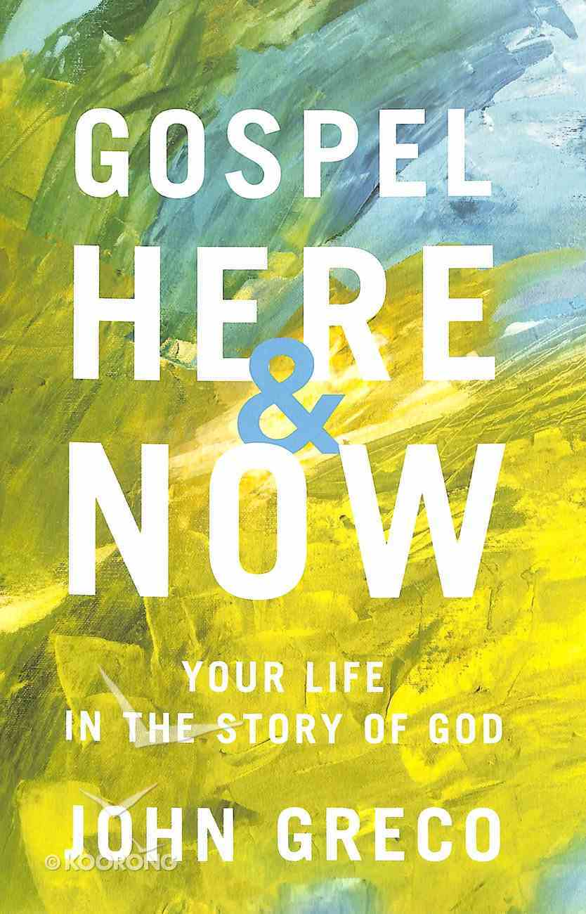 Gospel Here and Now: Your Life in the Story of God Paperback