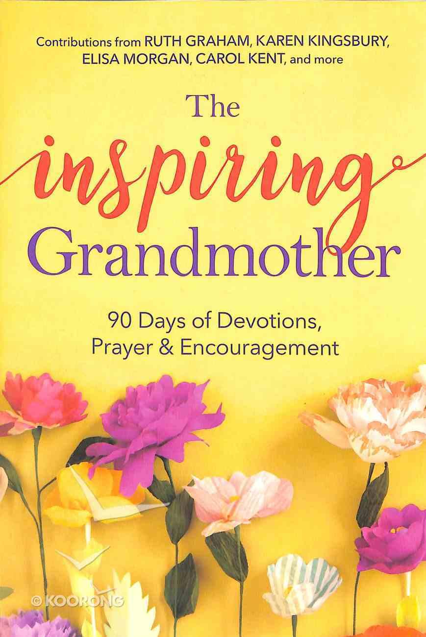 The Inspiring Grandmother: 90 Days of Devotions, Prayer & Encouragement Paperback