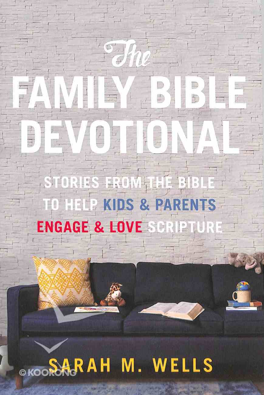 The Family Bible Devotional: Stories to Help Kids and Parents Engage and Love Scripture Paperback