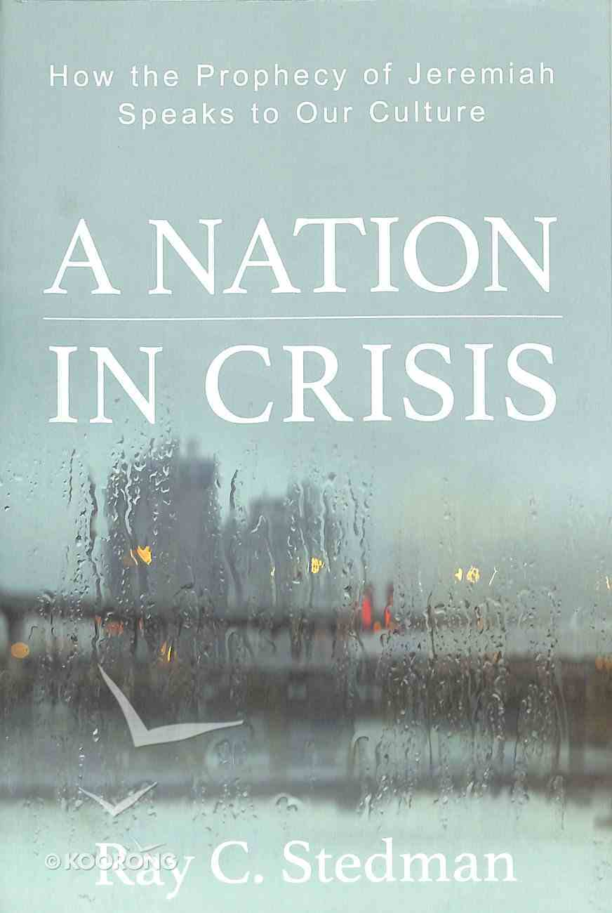 A Nation in Crisis: How the Prophecy of Jeremiah Speaks to Our Culture Paperback