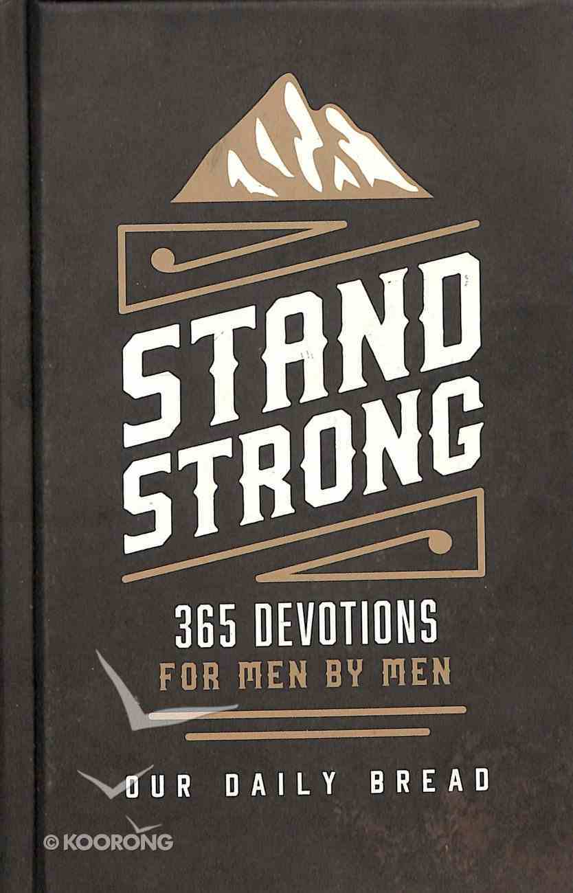 Stand Strong - 365 Devotions For Men By Men (Our Daily Bread Series) Hardback