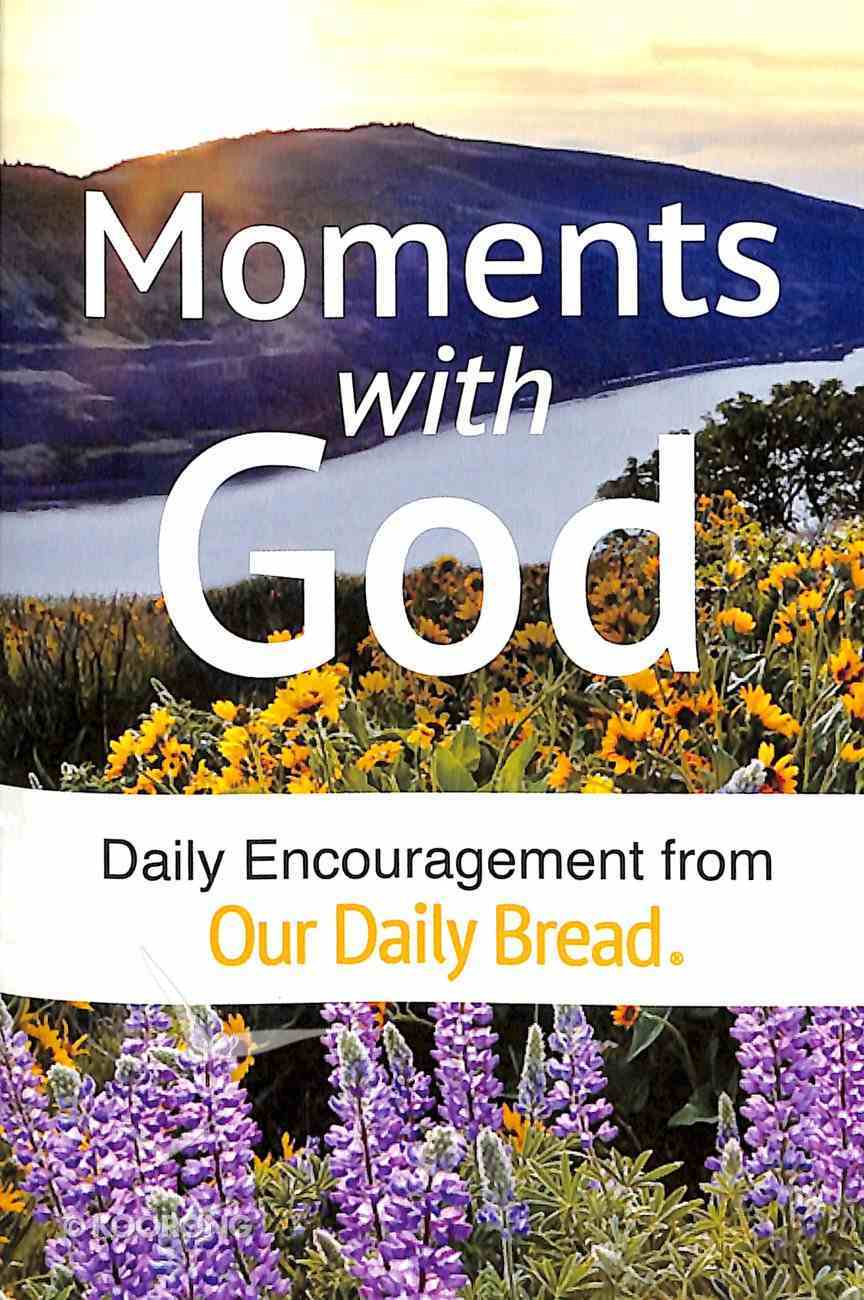 Moments With God: Daily Encouragement From Our Daily Bread, 365 Devotionals (Our Daily Bread Series) Paperback