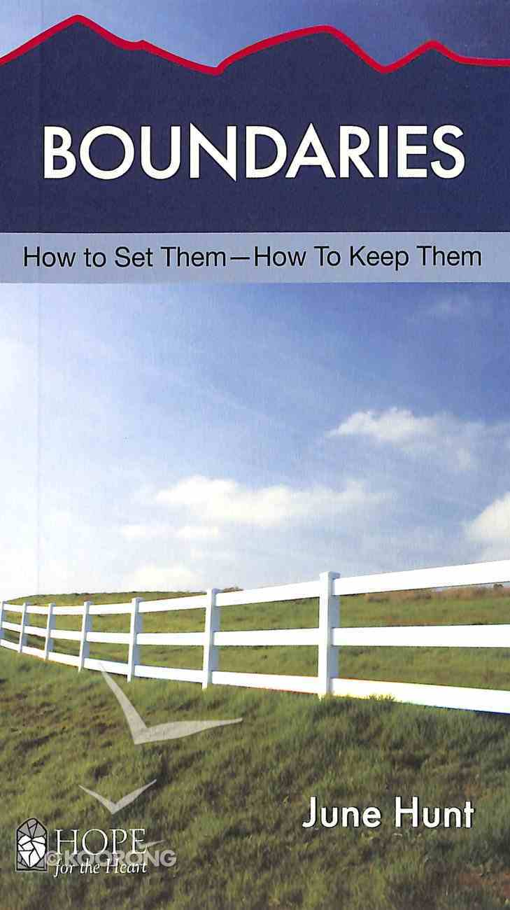 Boundaries: How to Set Them - How to Keep Them (Hope For The Heart Series) Paperback