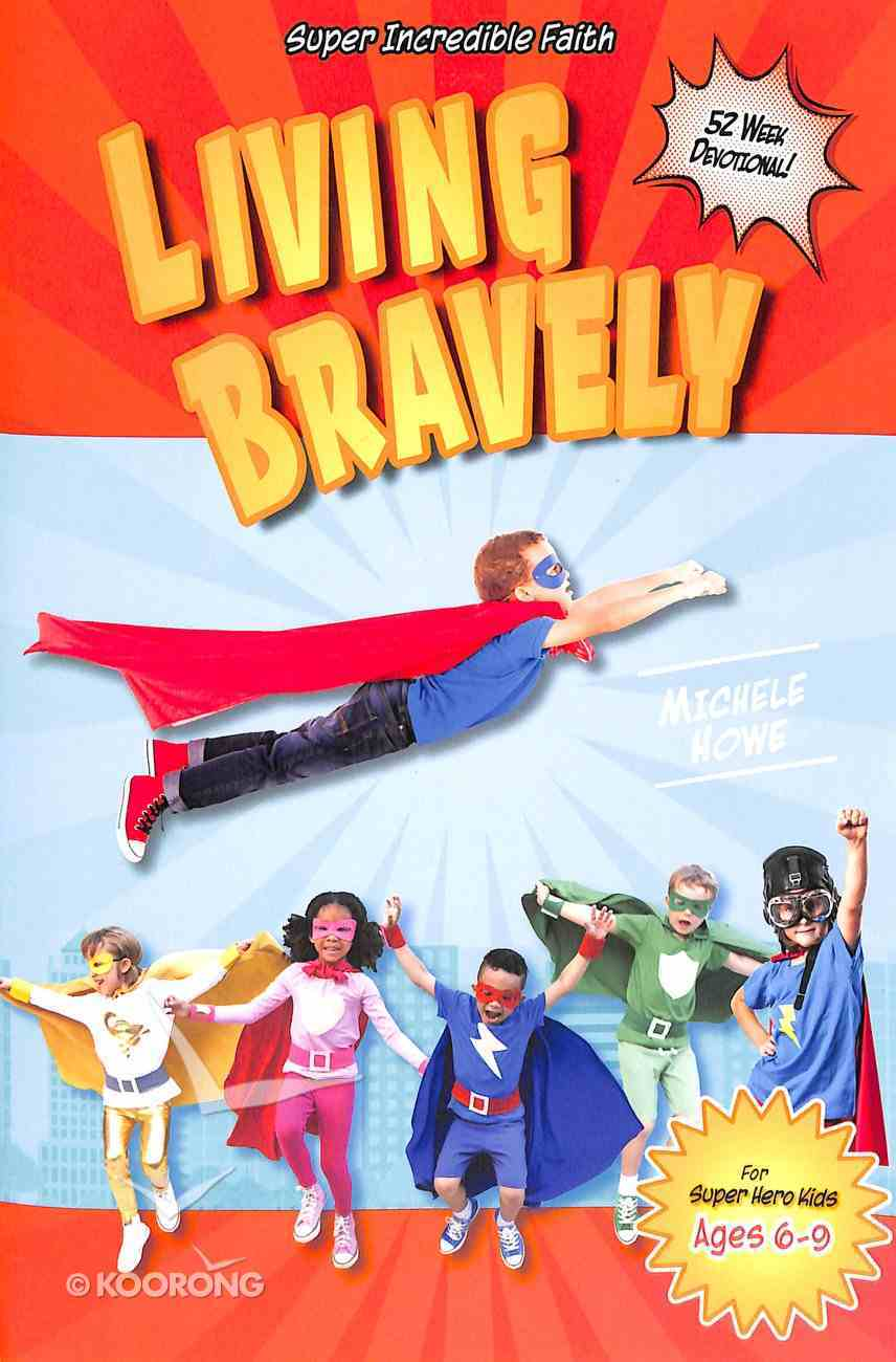 Living Bravely: Super Incredible Faith Devotional Paperback