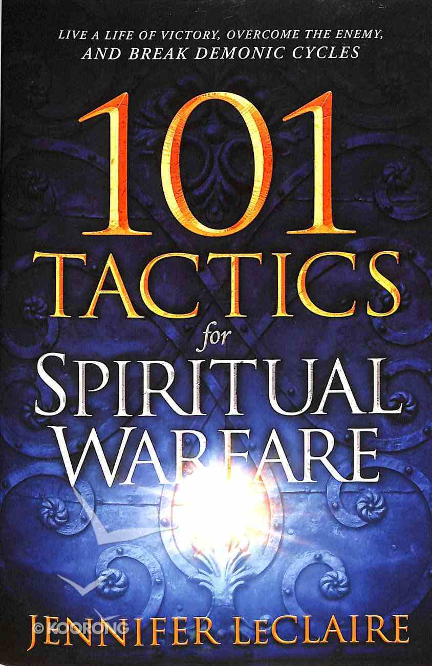 101 Tactics For Spiritual Warfare: Live a Life of Victory, Overcome the Enemy, and Break Demonic Cycles Paperback