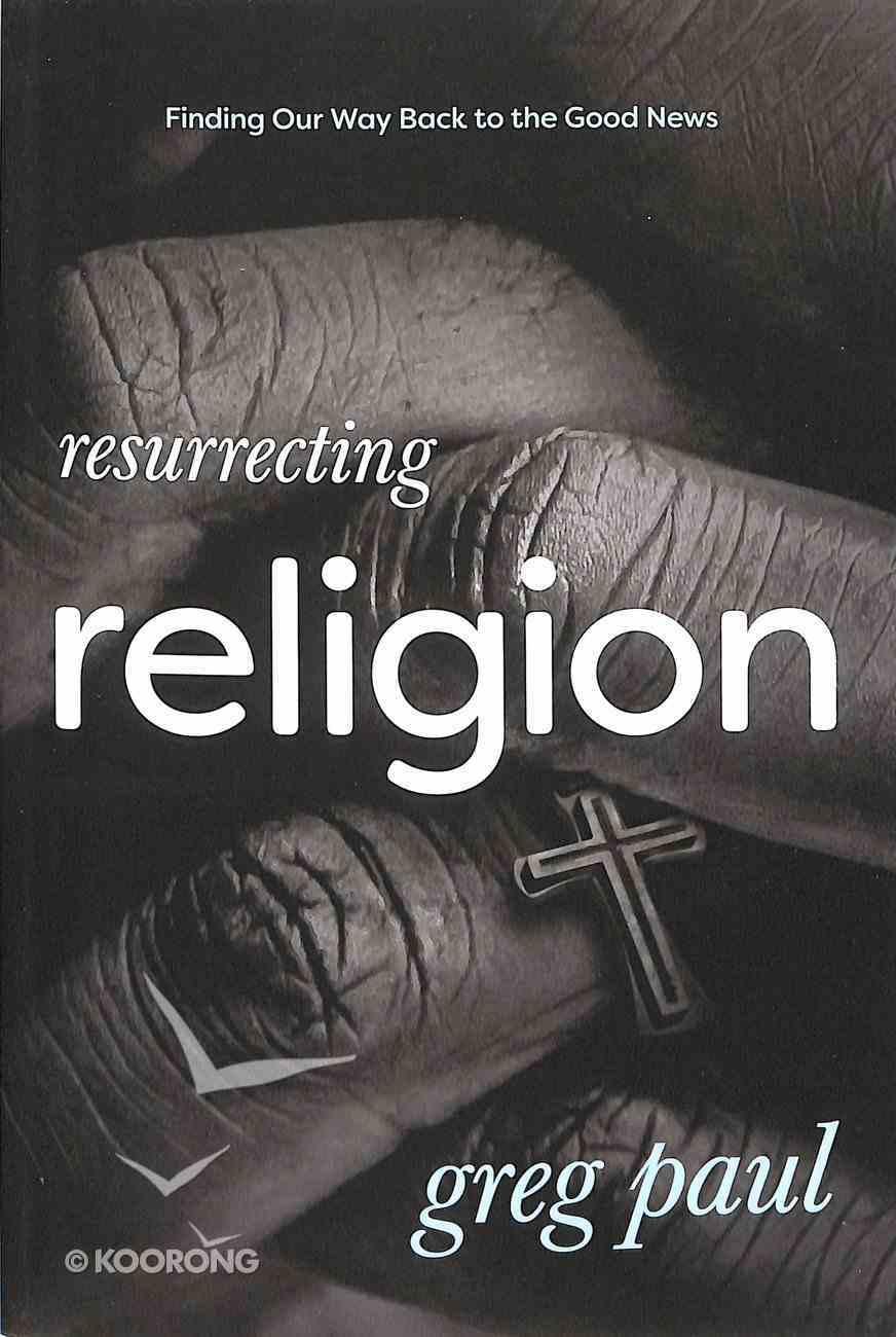 Resurrecting Religion: Finding Our Way Back to the Good News Paperback
