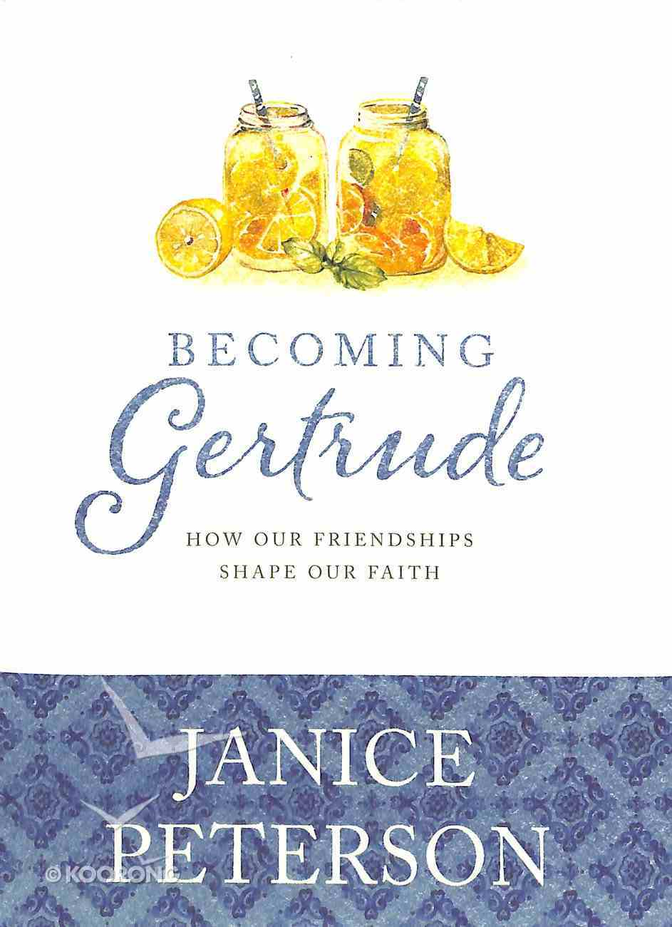 Becoming Gertrude: How Our Friendships Shape Our Faith Hardback