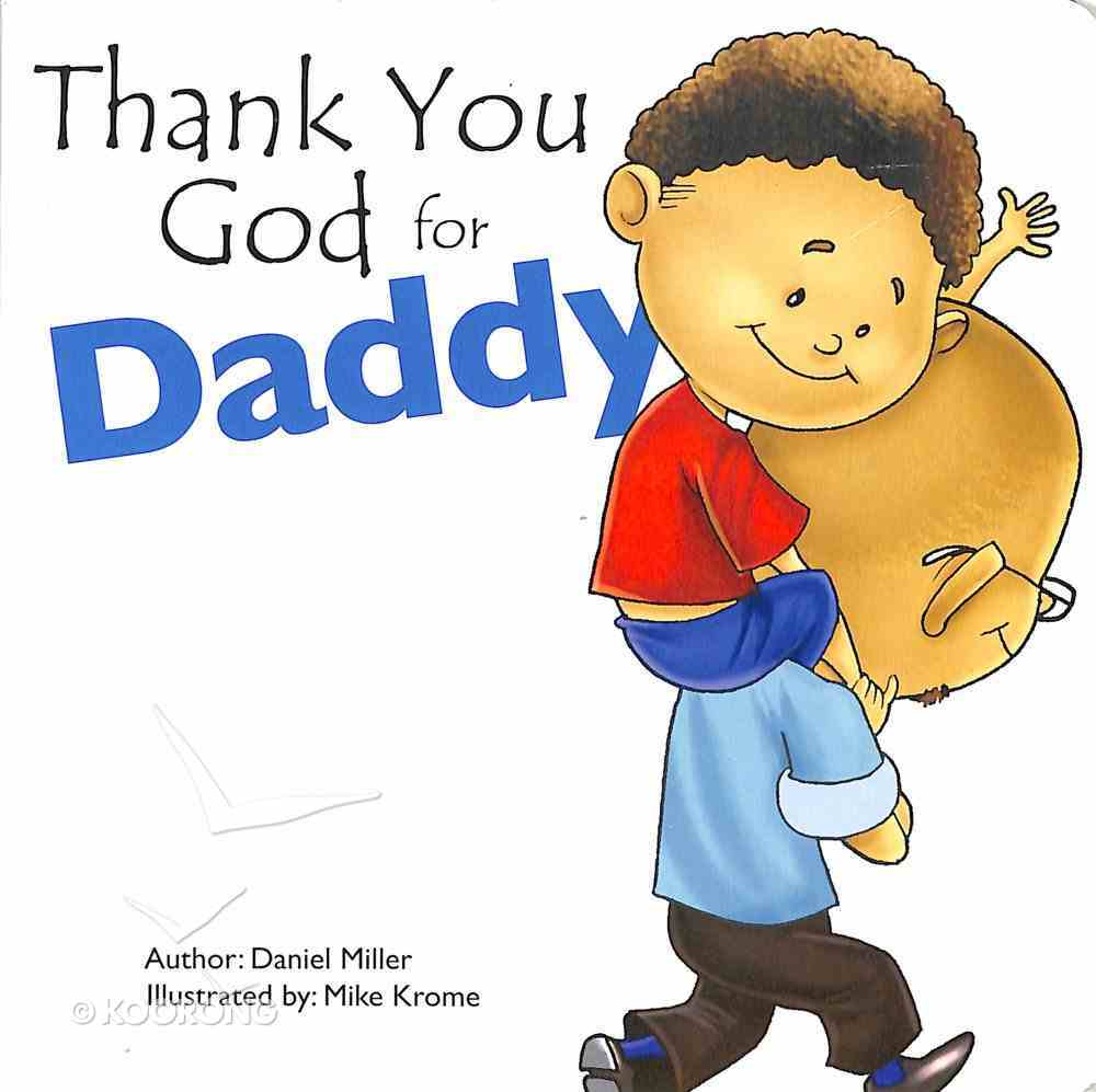 Thank You God For Daddy: A Child Thanks God For His Father Board Book