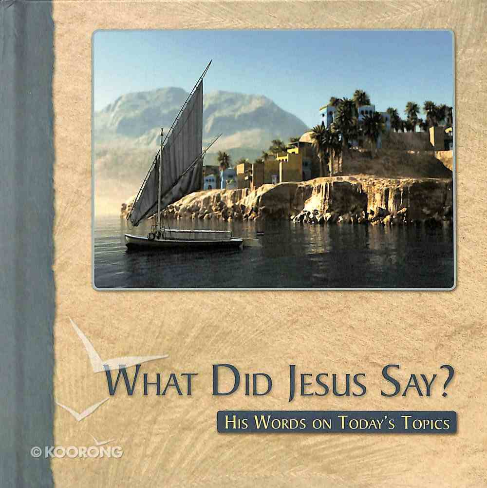 What Did Jesus Say?: His Words on Today's Topics Hardback
