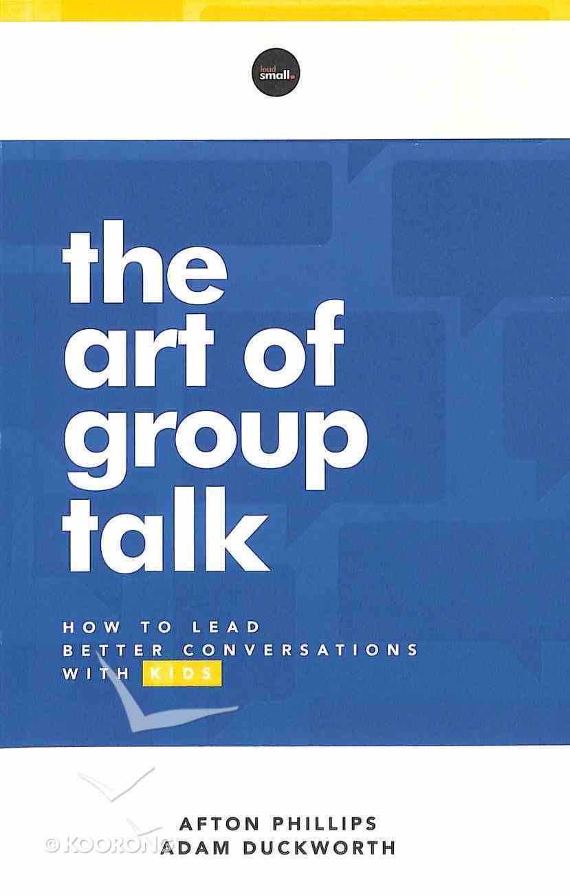 The Art of Group Talk: How to Lead Better Conversations With Kids Paperback