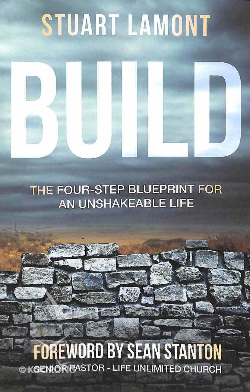 Build: The Four-Step Blueprint For An Unshakeable Life Paperback