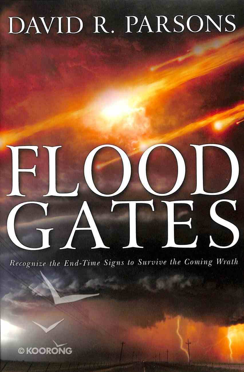 Floodgates: Recognize the End-Time Signs to Escape the Coming Wrath Paperback