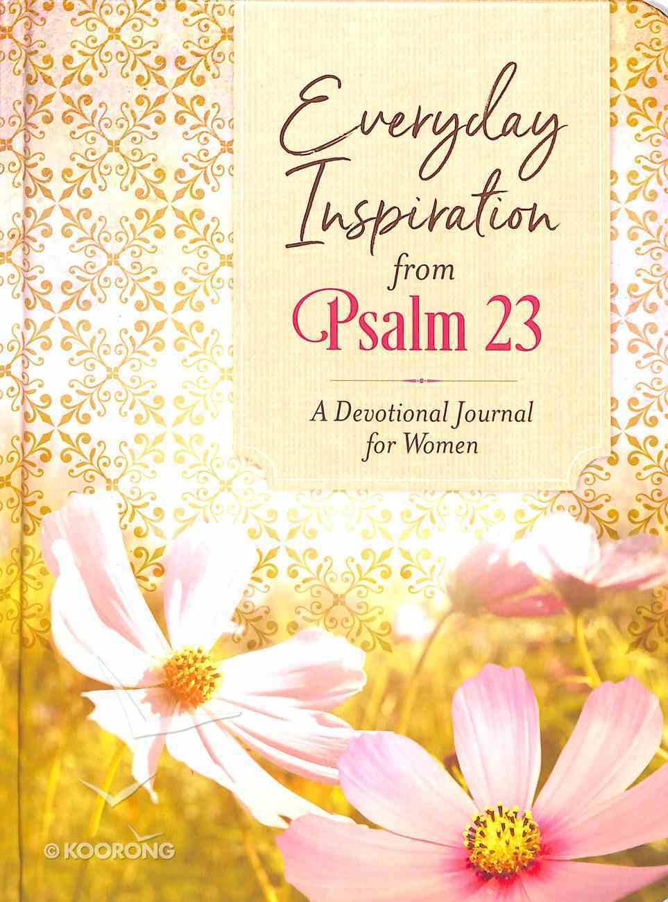 Everyday Inspiration From Psalm 23: A Devotional Journal For Women Hardback