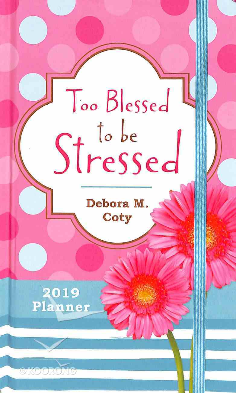 2019 15-Month Diary/Planner: Too Blessed to Be Stressed, Pink/Blue Spots/Stripes Hardback