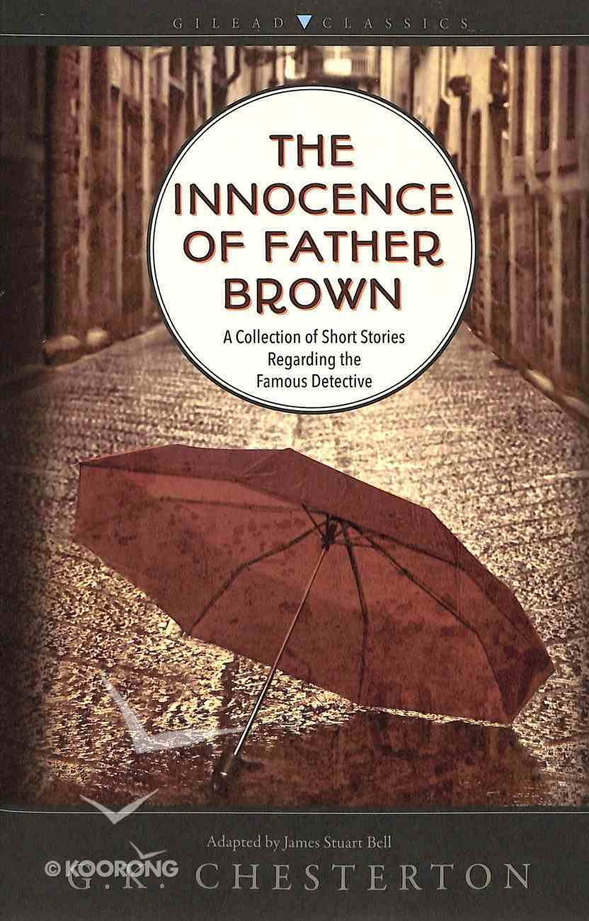 The Innocence of Father Brown: A Collection of Short Stories Regarding the Famous Detective Paperback
