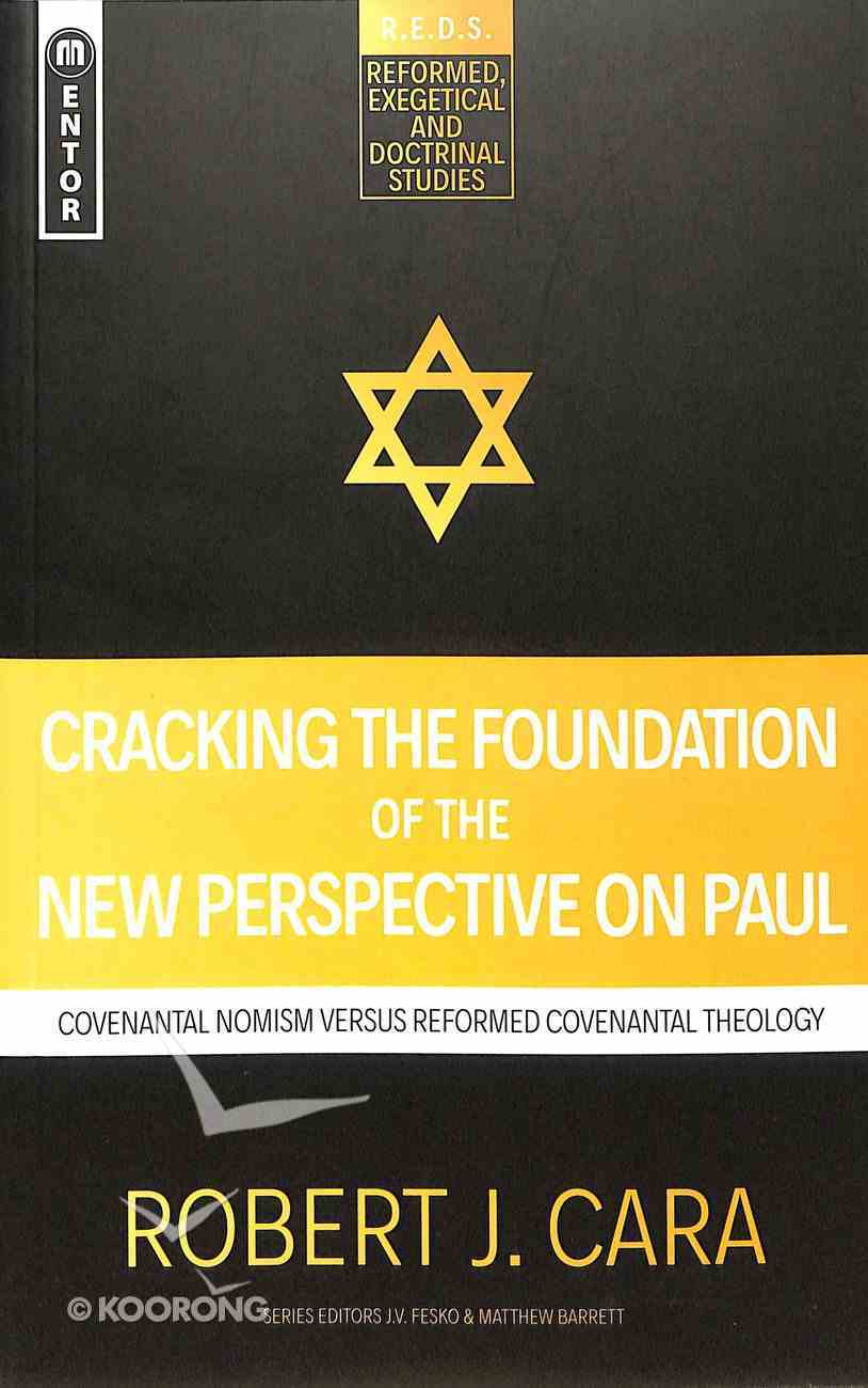 Cracking the Foundation of the New Perspective on Paul: Covenantal Nomism Versus Reformed Covenantal Theology (Reformed, Exegetical And Doctrinal Studies Series) Paperback