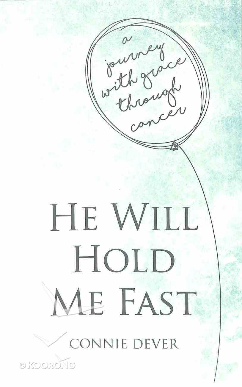 He Will Hold Me Fast: A Journey With Grace Through Cancer Paperback