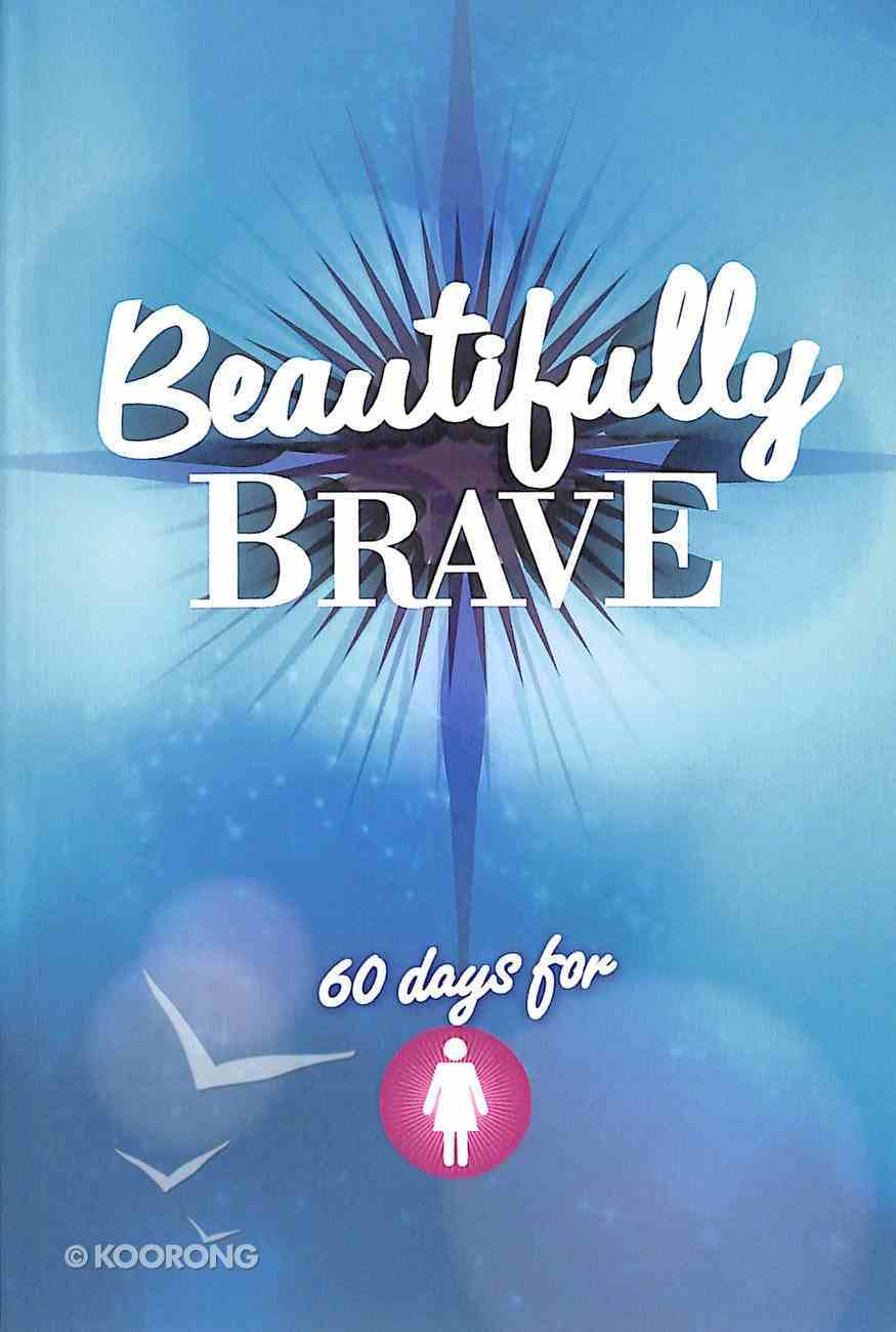 Beautifully Brave: 60 Days For Girls Paperback