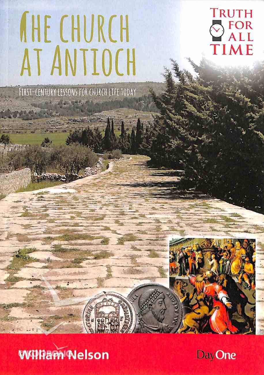 Church At Antioch, The: First Century Lessons For Church Life Today (Truth For All Time (Day One) Series) Paperback