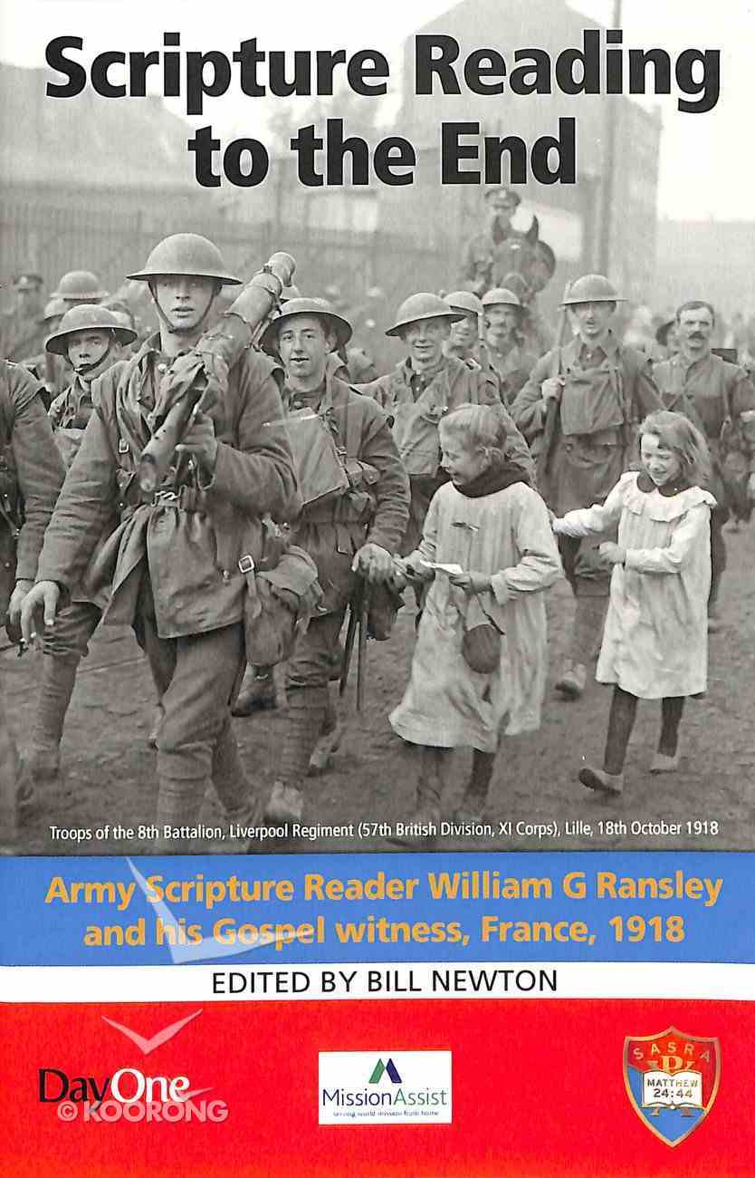 Scripture Reading to the End: Army Scripture Reader William G Ransley and His Gospel Witness, France, 1918 Paperback