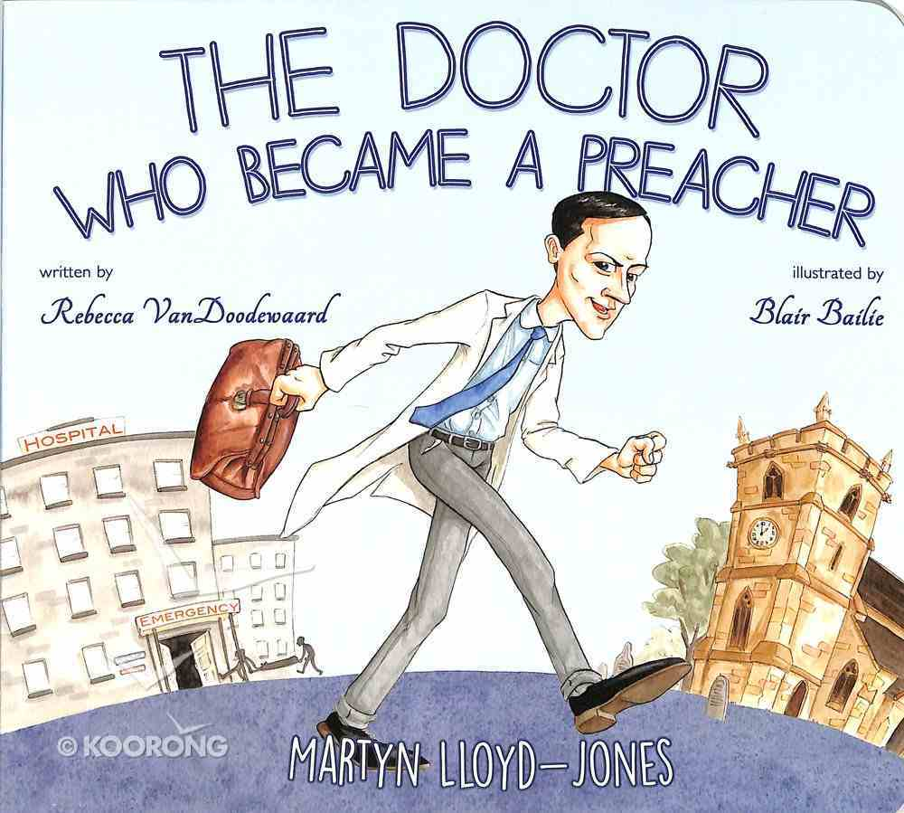 The Doctor Who Became a Preacher: Martyn Lloyd-Jones Board Book