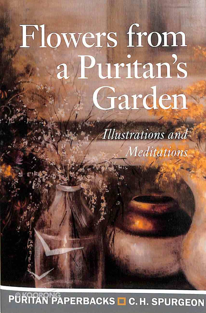 Flowers From a Puritan's Garden: Illustrations and Meditations (Puritan Paperbacks Series) Paperback