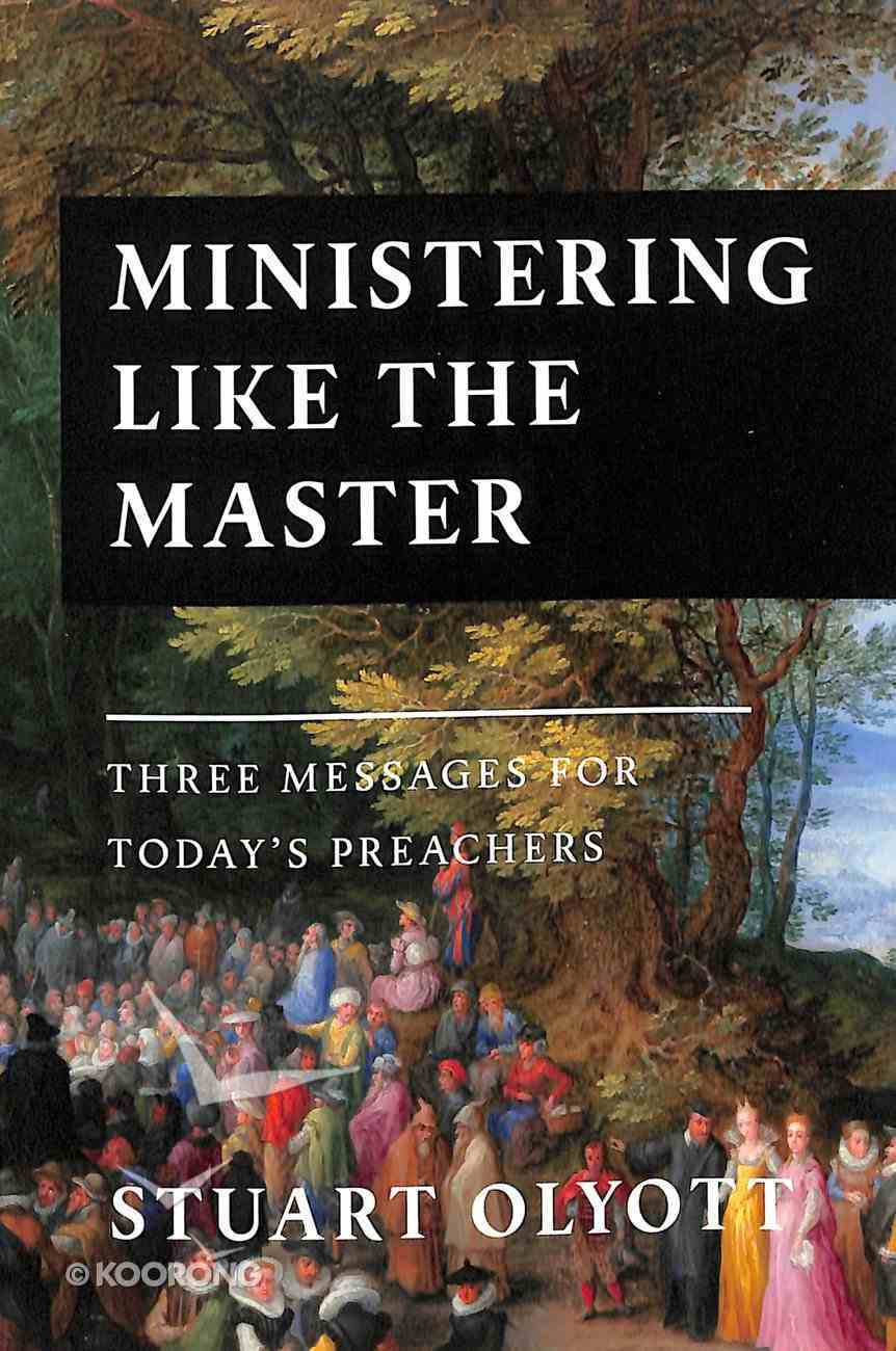 Ministering Like the Master: Three Messages For Today's Preachers Paperback
