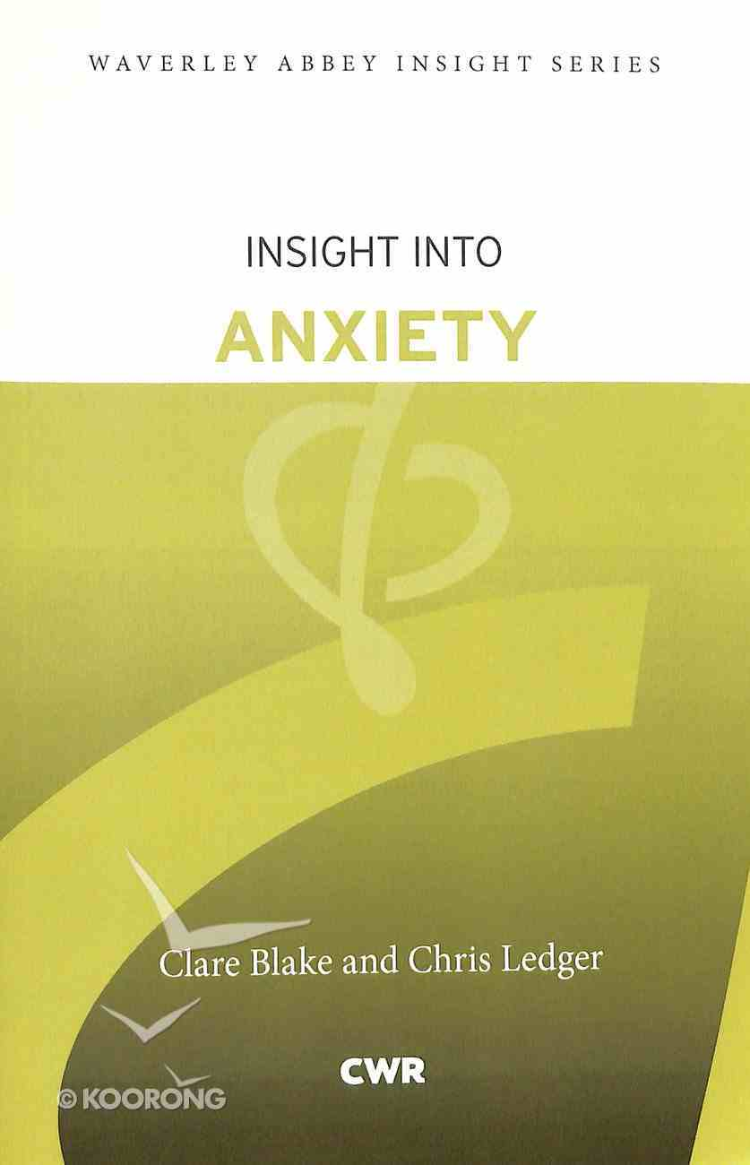 Insight Into Anxiety (Waverley Abbey Insight Series) Paperback