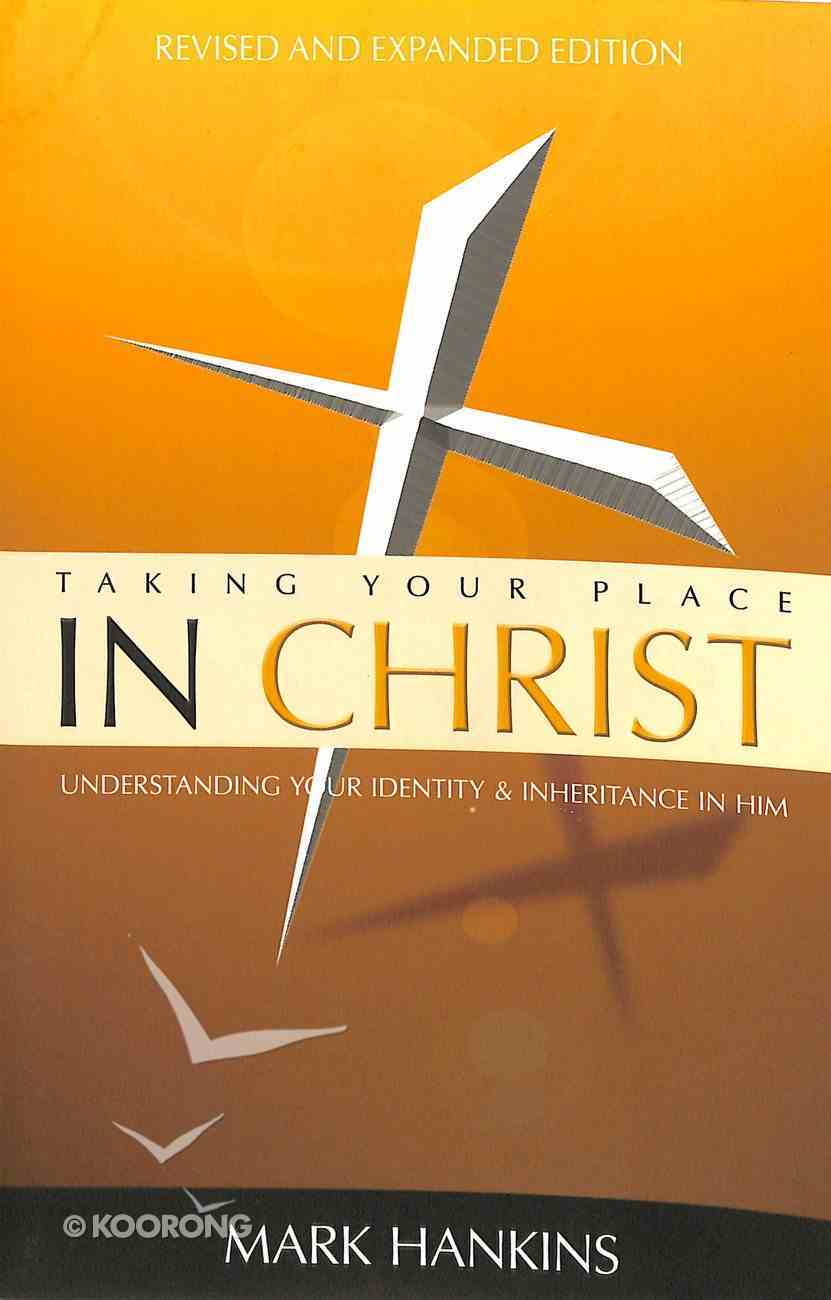 Taking Your Place in Christ: Understanding Your Identity & Inheritance in Him Paperback