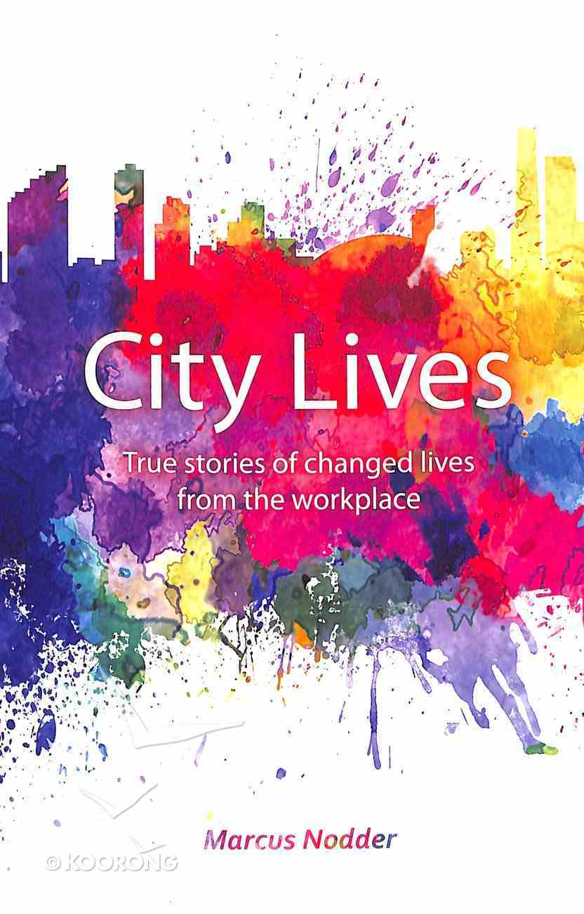City Lives: Real Stories of Changed Lives From the Workplace Paperback