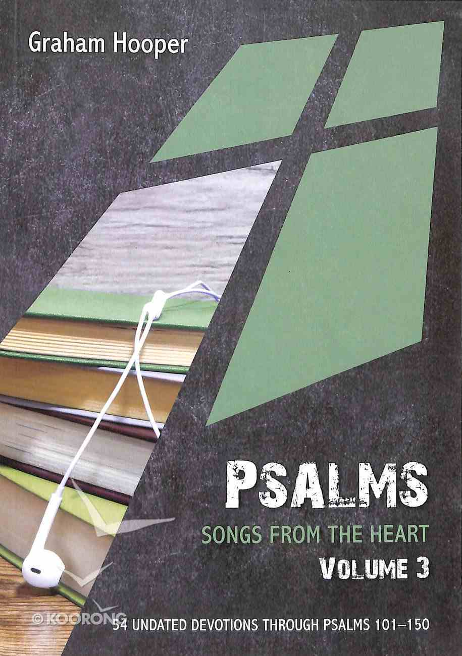 Psalms Volume #03: Songs From the Heart: 54 Undated Devotions Psalms 101-150 (10 Publishing Devotions Series) Paperback