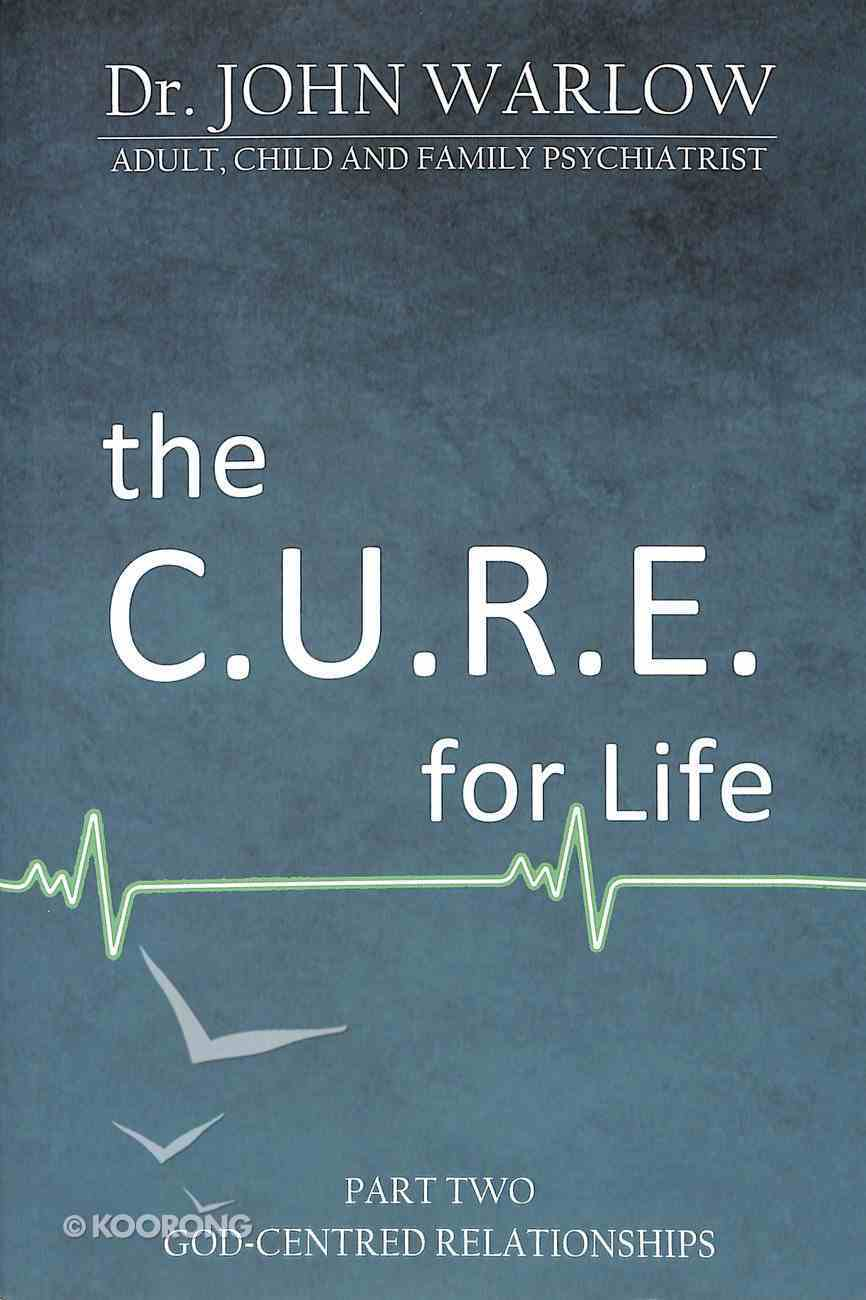 God-Centred Relationships (#2 in The Cure For Life Series) Paperback