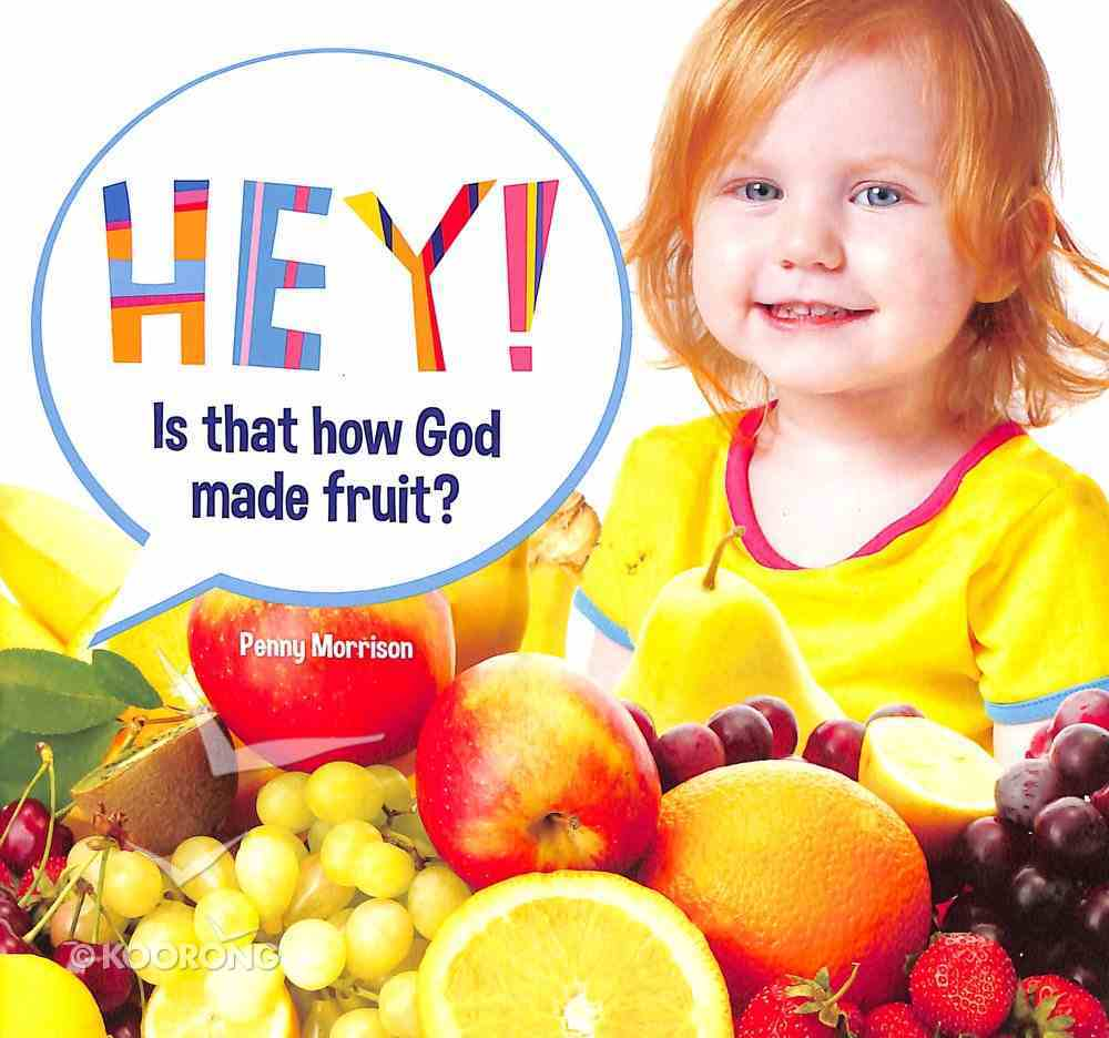 Hey! is That How God Made Fruit? (Hey! Series) Paperback