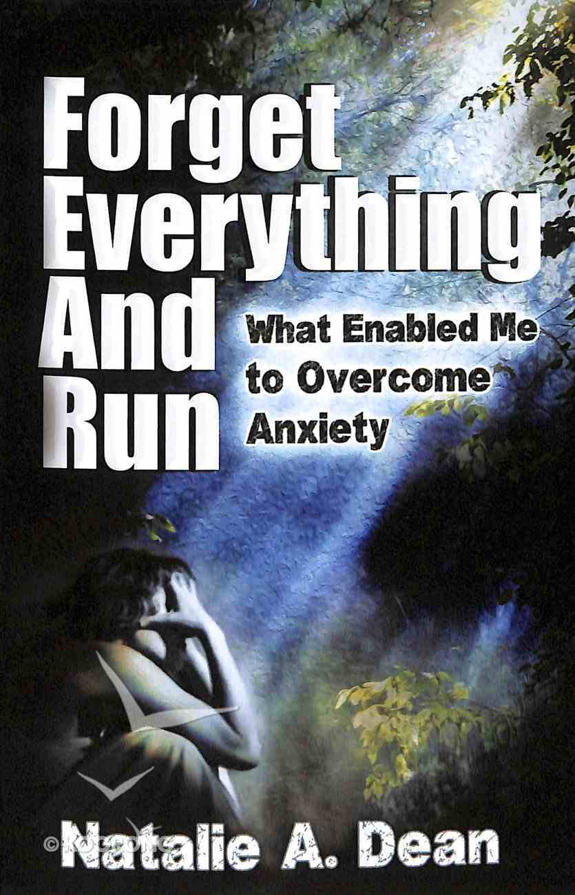Forget Everything and Run: What Enabled Me to Overcome Anxiety Paperback