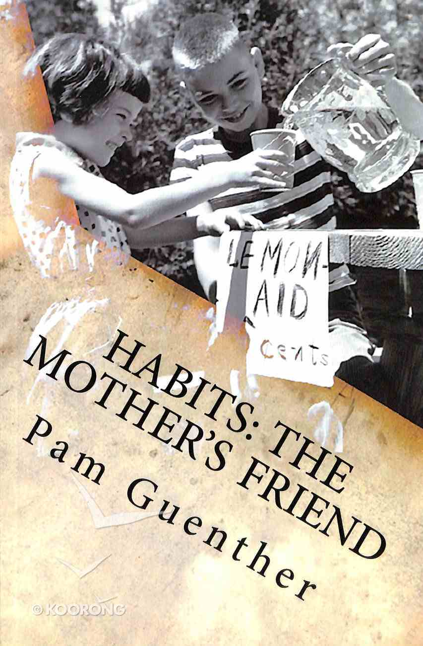 Habits: The Mother's Friend - the Development of Mental and Moral Habits in Children Paperback