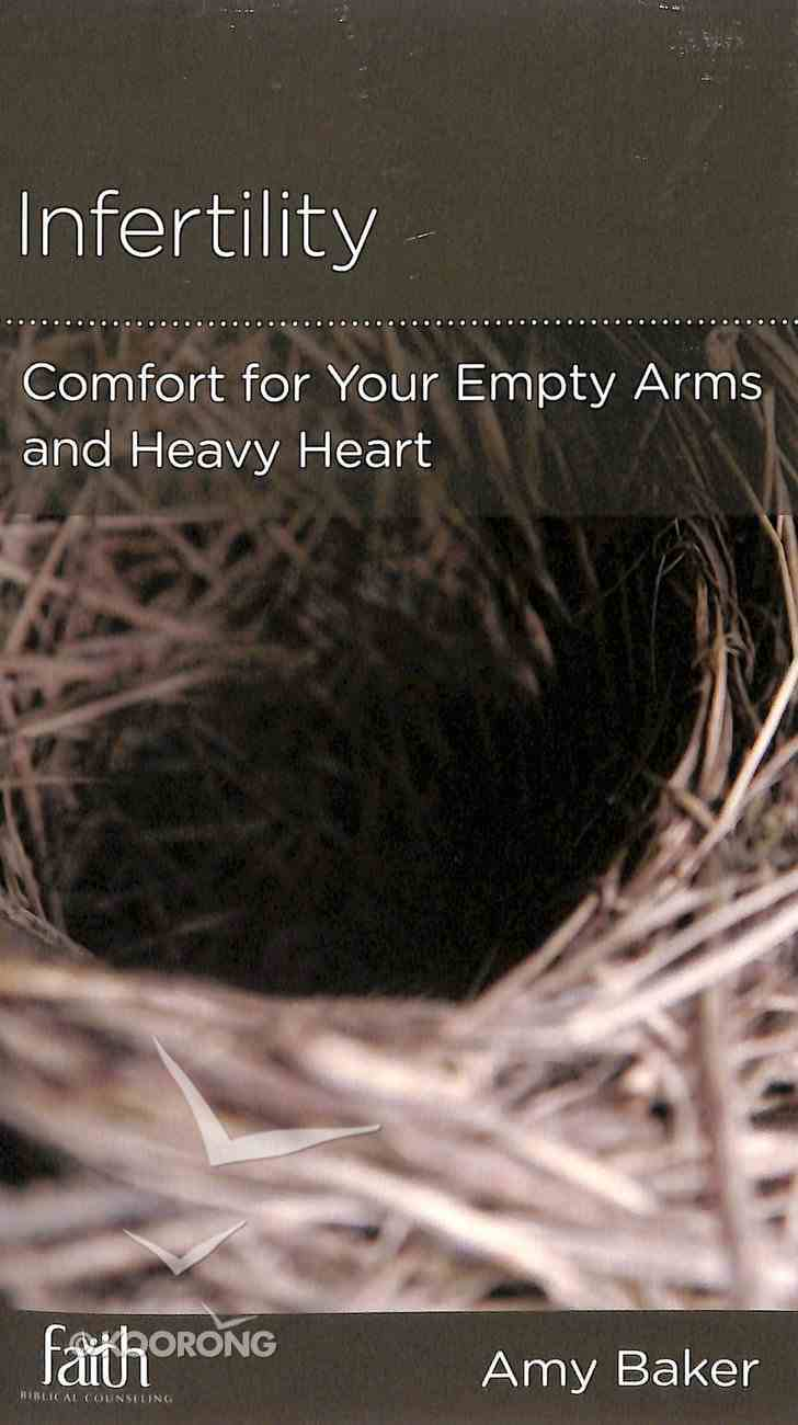 Infertility: Comfort For Your Empty Arms and Heavy Heart (Physical And Mental Well-being Minibooks Series) Booklet