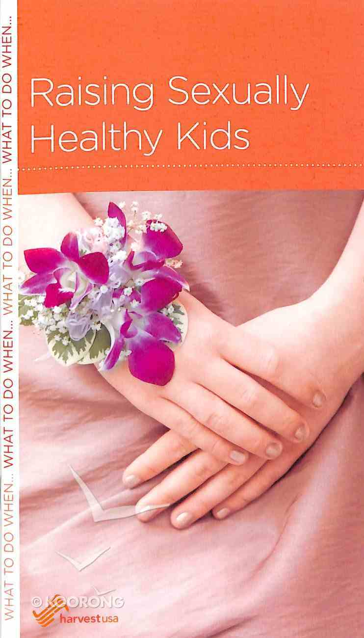 Raising Sexually Healthy Kids (Parenting Mini Books Series) Booklet