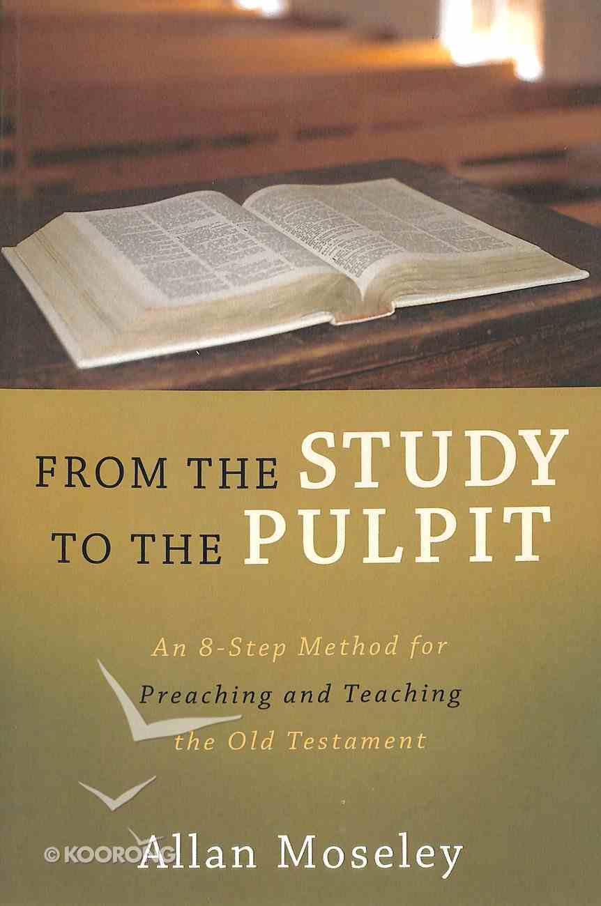 From the Study to the Pulpit: An 8-Step Method For Preaching and Teaching the Old Testament Paperback
