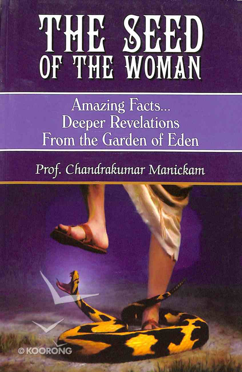 The Seed of the Woman: Amazing Facts Deeper Revelations From Garden of Eden Paperback