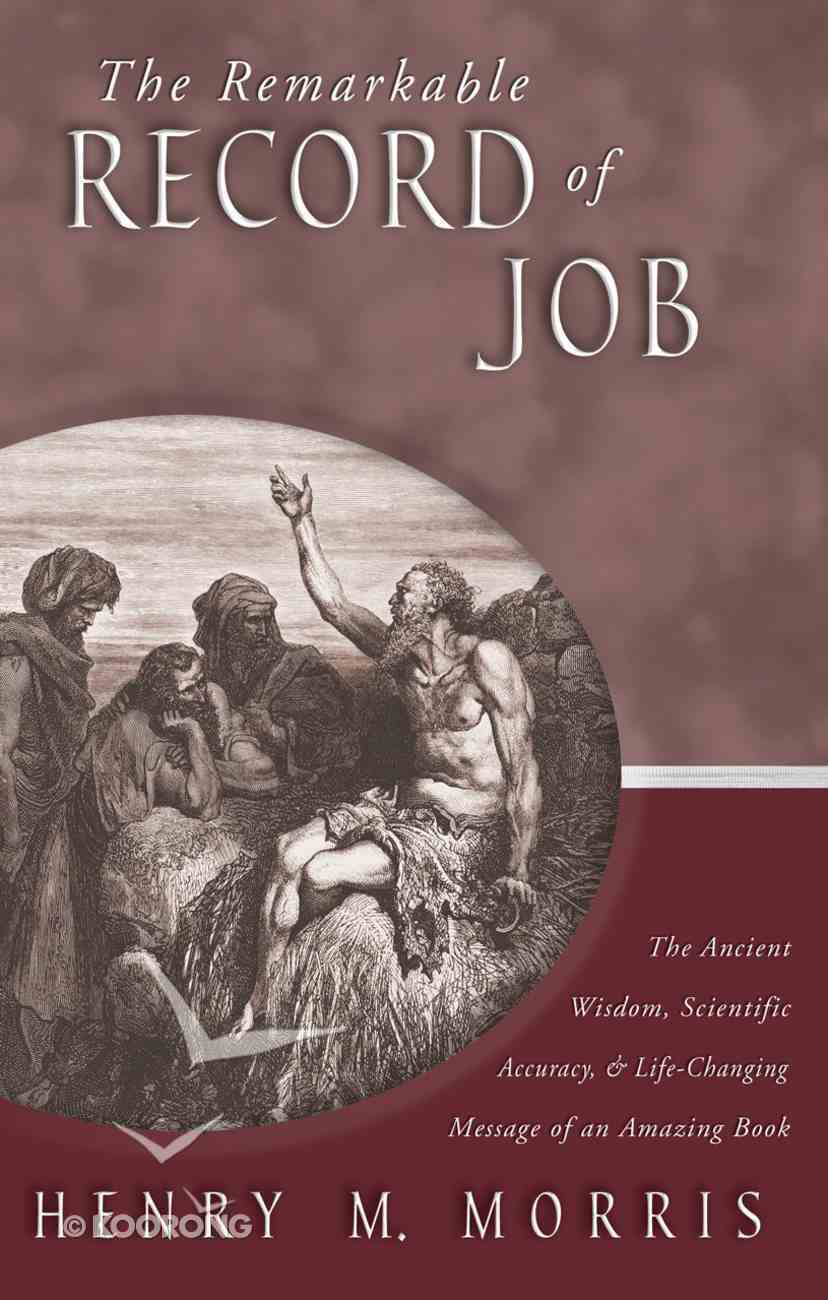The Remarkable Record of Job: The Ancient Wisdom, Scientific Accuracy, and Life-Changing Message of An Amazing Book Paperback