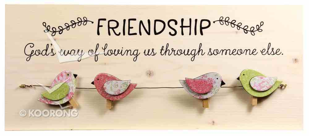 Chirps Wall Art With Photo/Note Clips: Friendship - God's Way of Loving Us Through Someone Else Plaque